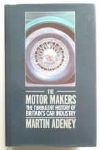 MOTOR MAKERS The Turbulent History Of Britain's Car Industry  (Adeney 1988)